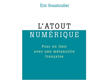 Livre L'atout numérique. Pour en finir avec une mélancolie française - Eric Boustouller - PDG Microsoft France